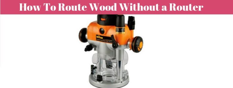 How To Route Wood Without a Router